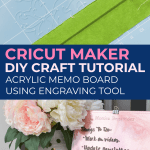 Cricut Maker Engraved Acrylic How To and Project Tutorials and Ideas